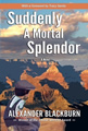 Suddenly A Mortal Splendor